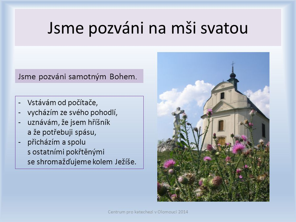 Jsme pozváni na mši svatou Centrum pro katechezi v Olomouci 2014 Jsme pozváni samotným Bohem.