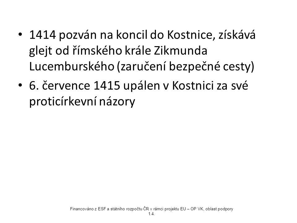 1414 pozván na koncil do Kostnice, získává glejt od římského krále Zikmunda Lucemburského (zaručení bezpečné cesty) 6. července 1415 upálen v Kostnici
