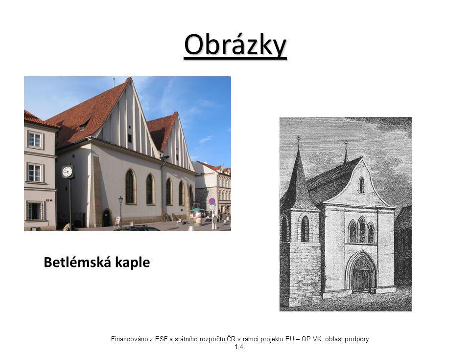 Obrázky Betlémská kaple Financováno z ESF a státního rozpočtu ČR v rámci projektu EU – OP VK, oblast podpory 1.4.