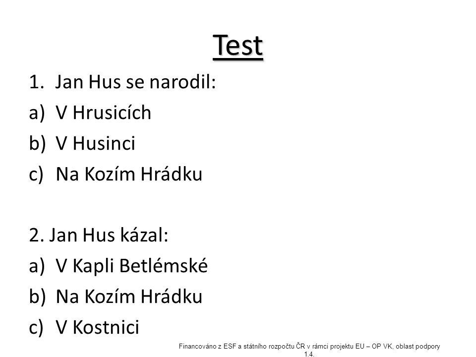 Test 1.Jan Hus se narodil: a)V Hrusicích b)V Husinci c)Na Kozím Hrádku 2. Jan Hus kázal: a)V Kapli Betlémské b)Na Kozím Hrádku c)V Kostnici Financován