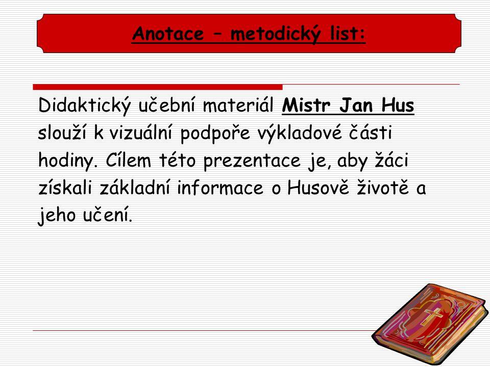 Anotace – metodický list: Didaktický učební materiál Mistr Jan Hus slouží k vizuální podpoře výkladové části hodiny. Cílem této prezentace je, aby žác