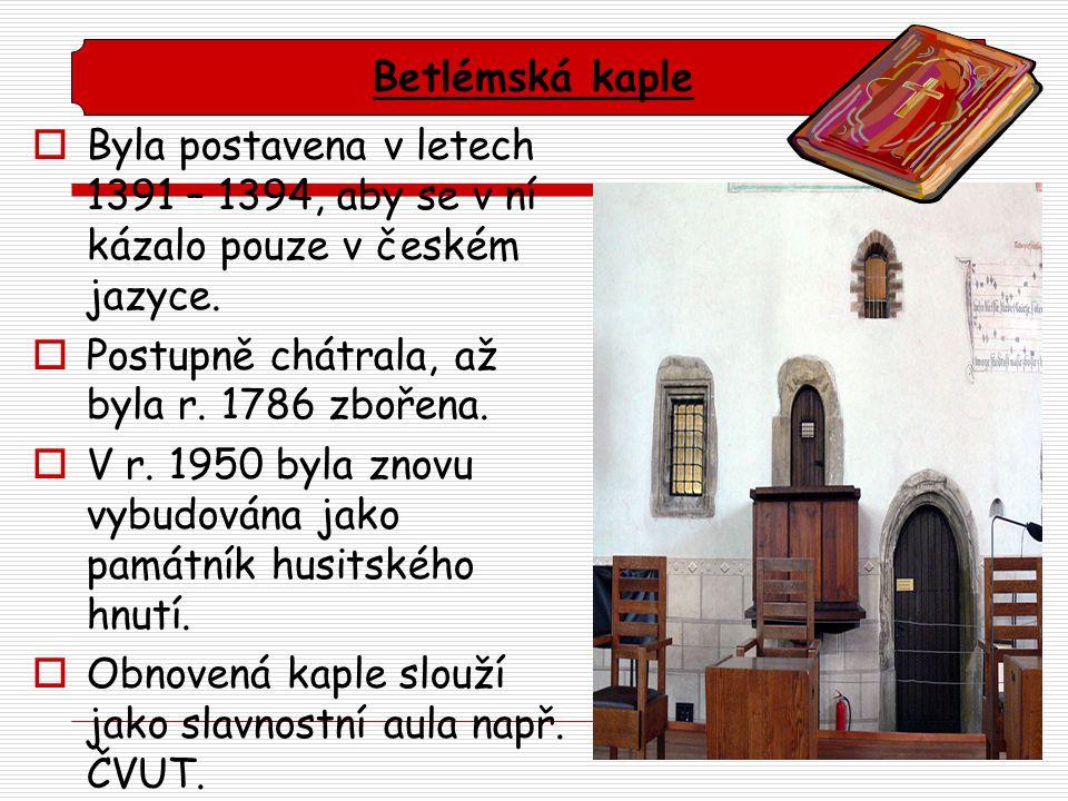 Byla postavena v letech 1391 – 1394, aby se v ní kázalo pouze v českém jazyce.  Postupně chátrala, až byla r. 1786 zbořena.  V r. 1950 byla znovu