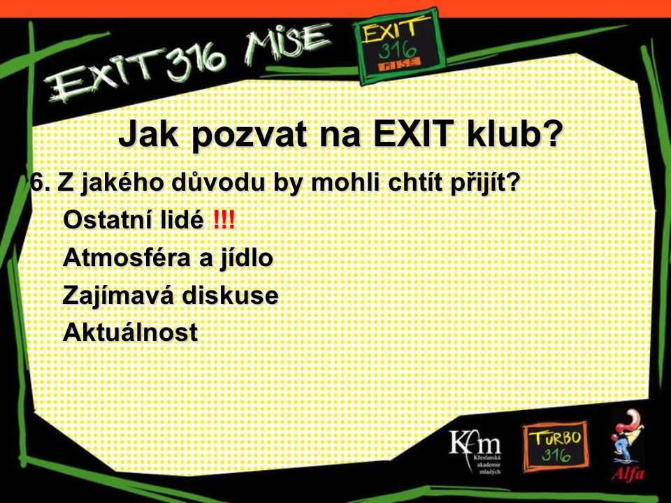 Jak pozvat na EXIT klub? 6. Z jakého důvodu by mohli chtít přijít? Ostatní lidé !!! Atmosféra a jídlo Zajímavá diskuse Aktuálnost