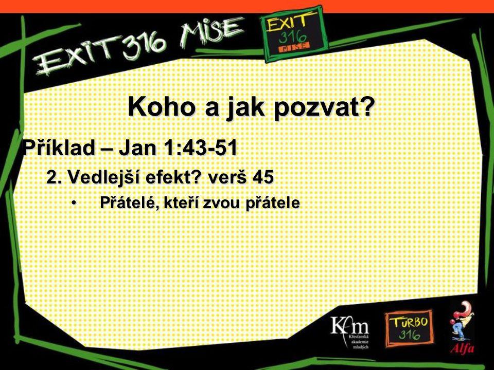 Koho a jak pozvat? Příklad – Jan 1:43-51 2. Vedlejší efekt? verš 45 Přátelé, kteří zvou přátelePřátelé, kteří zvou přátele