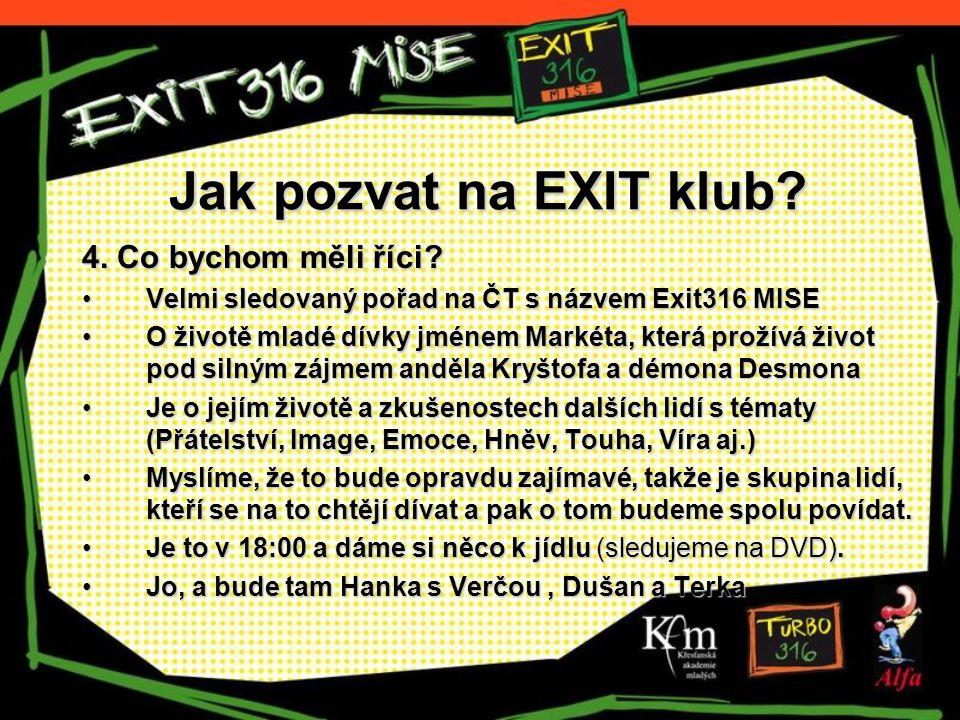 Jak pozvat na EXIT klub? 4. Co bychom měli říci? Velmi sledovaný pořad na ČT s názvem Exit316 MISEVelmi sledovaný pořad na ČT s názvem Exit316 MISE O