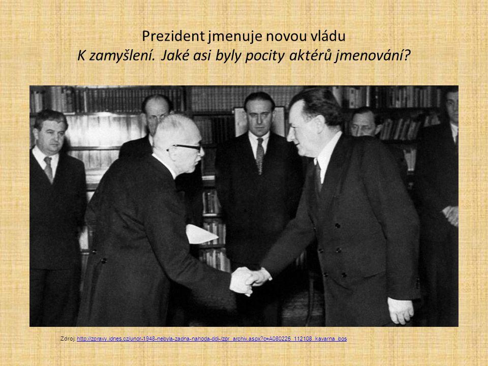 Prezident jmenuje novou vládu K zamyšlení. Jaké asi byly pocity aktérů jmenování? Zdroj: http://zpravy.idnes.cz/unor-1948-nebyla-zadna-nahoda-ddi-/zpr