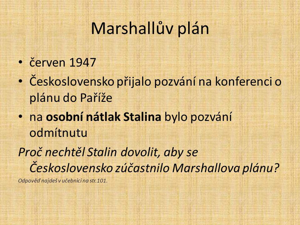 Marshallův plán červen 1947 Československo přijalo pozvání na konferenci o plánu do Paříže na osobní nátlak Stalina bylo pozvání odmítnutu Proč nechtě