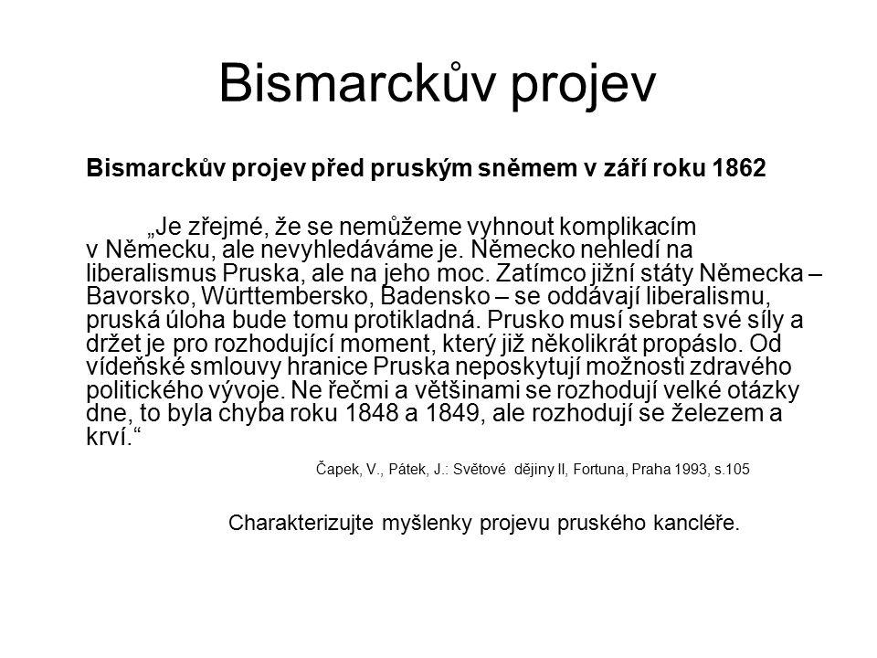 """Bismarckův projev Bismarckův projev před pruským sněmem v září roku 1862 """"Je zřejmé, že se nemůžeme vyhnout komplikacím v Německu, ale nevyhledáváme je."""