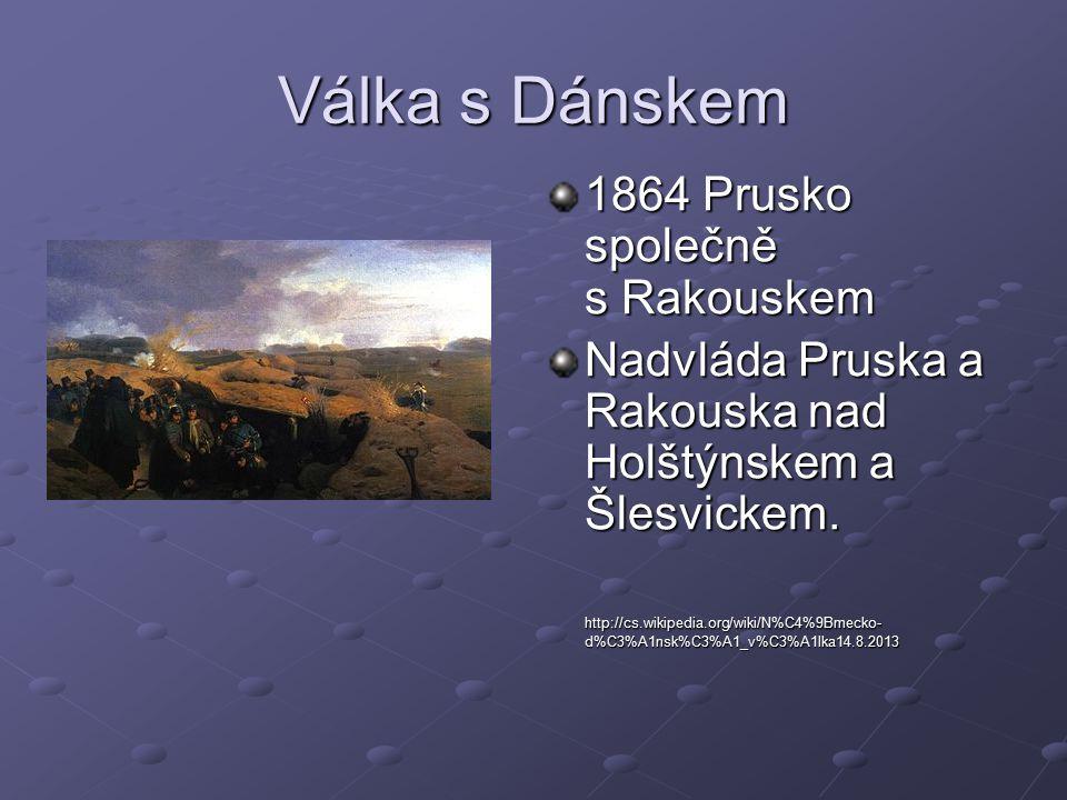 Válka s Dánskem 1864 Prusko společně s Rakouskem Nadvláda Pruska a Rakouska nad Holštýnskem a Šlesvickem.