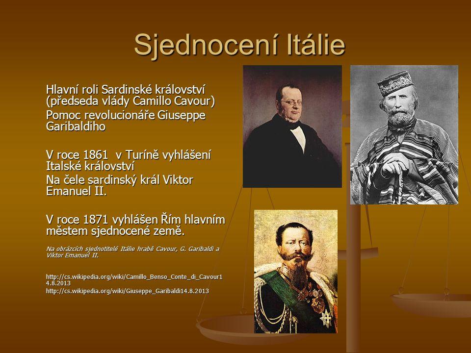 Sjednocení Itálie Sjednocení Itálie Hlavní roli Sardinské království (předseda vlády Camillo Cavour) Pomoc revolucionáře Giuseppe Garibaldiho V roce 1861 v Turíně vyhlášení Italské království Na čele sardinský král Viktor Emanuel II.