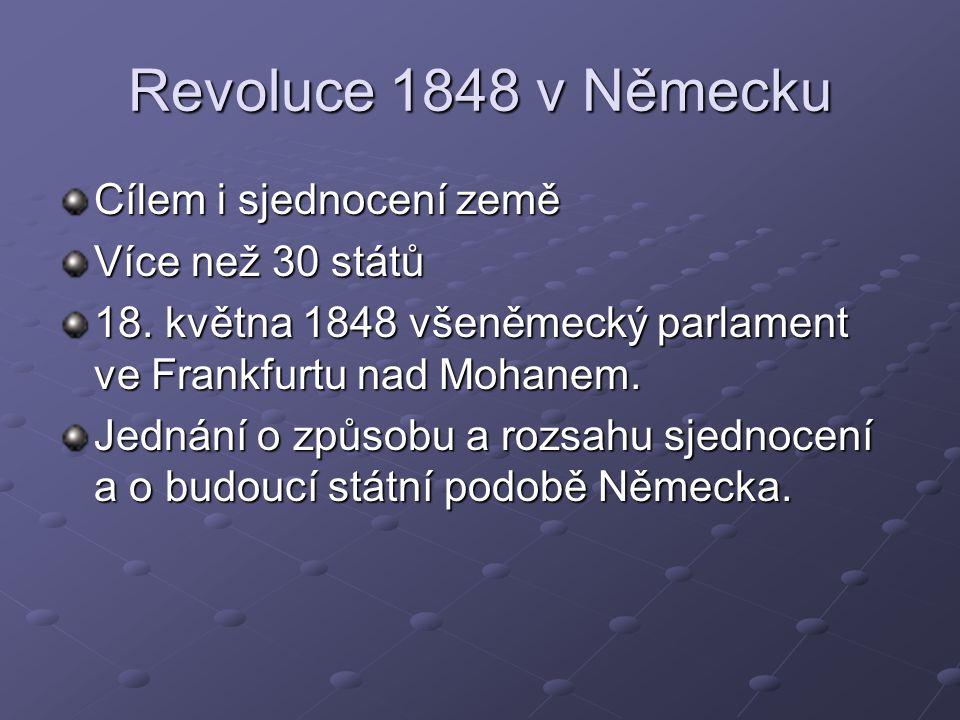Revoluce 1848 v Německu Cílem i sjednocení země Více než 30 států 18.