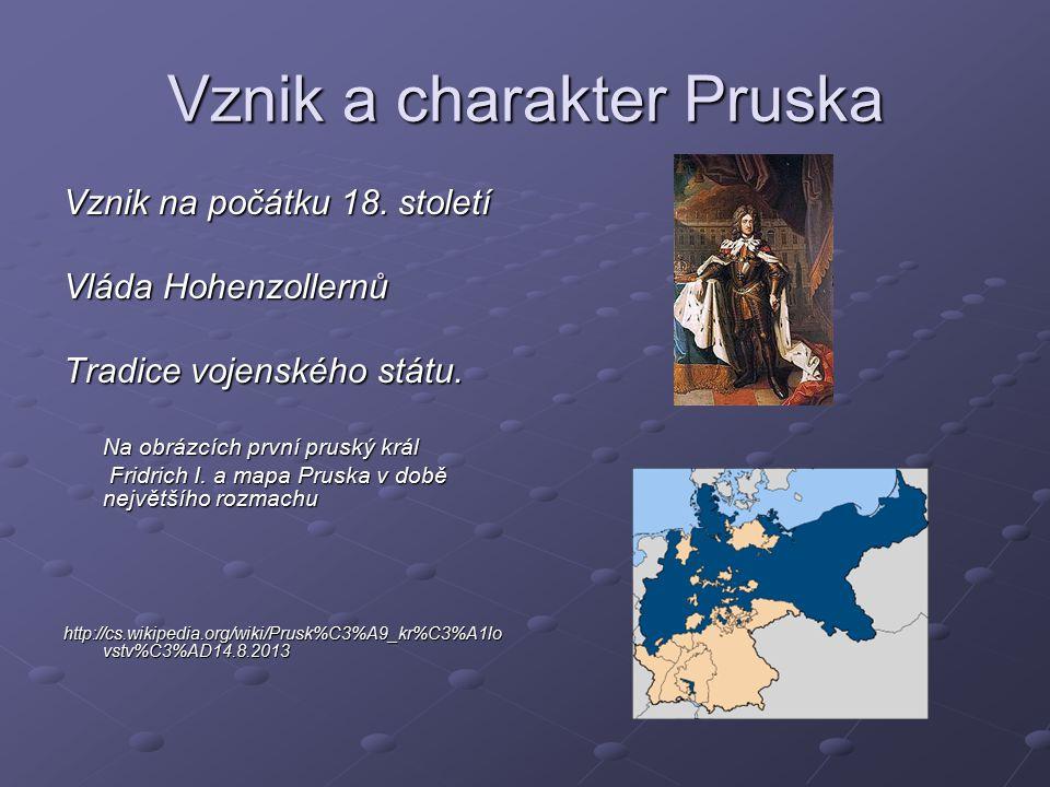 Vznik a charakter Pruska Vznik na počátku 18.století Vláda Hohenzollernů Tradice vojenského státu.