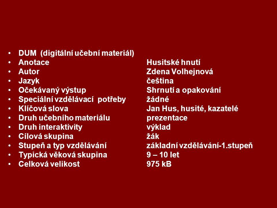 DUM (digitální učební materiál) Anotace Husitské hnutí Autor Zdena Volhejnová Jazyk čeština Očekávaný výstup Shrnutí a opakování Speciální vzdělávací potřeby žádné Klíčová slova Jan Hus, husité, kazatelé Druh učebního materiálu prezentace Druh interaktivity výklad Cílová skupina žák Stupeň a typ vzdělávání základní vzdělávání-1.stupeň Typická věková skupina 9 – 10 let Celková velikost975 kB
