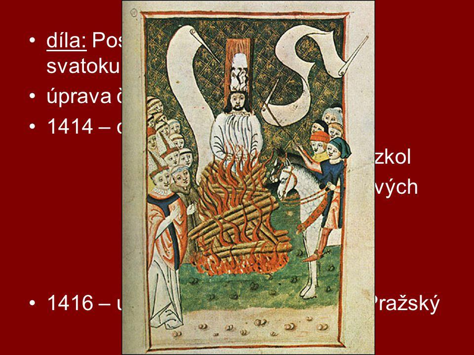 díla: Postila, Dcerka, Knížky o svatokupectví úprava českého pravopisu - ˇ, ´ 1414 – církevní koncil v Kostnici - snaha odstranit papež.