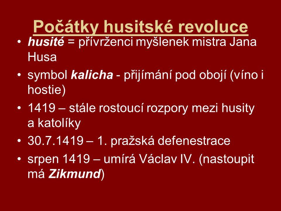 Počátky husitské revoluce husité = přívrženci myšlenek mistra Jana Husa symbol kalicha - přijímání pod obojí (víno i hostie) 1419 – stále rostoucí rozpory mezi husity a katolíky 30.7.1419 – 1.
