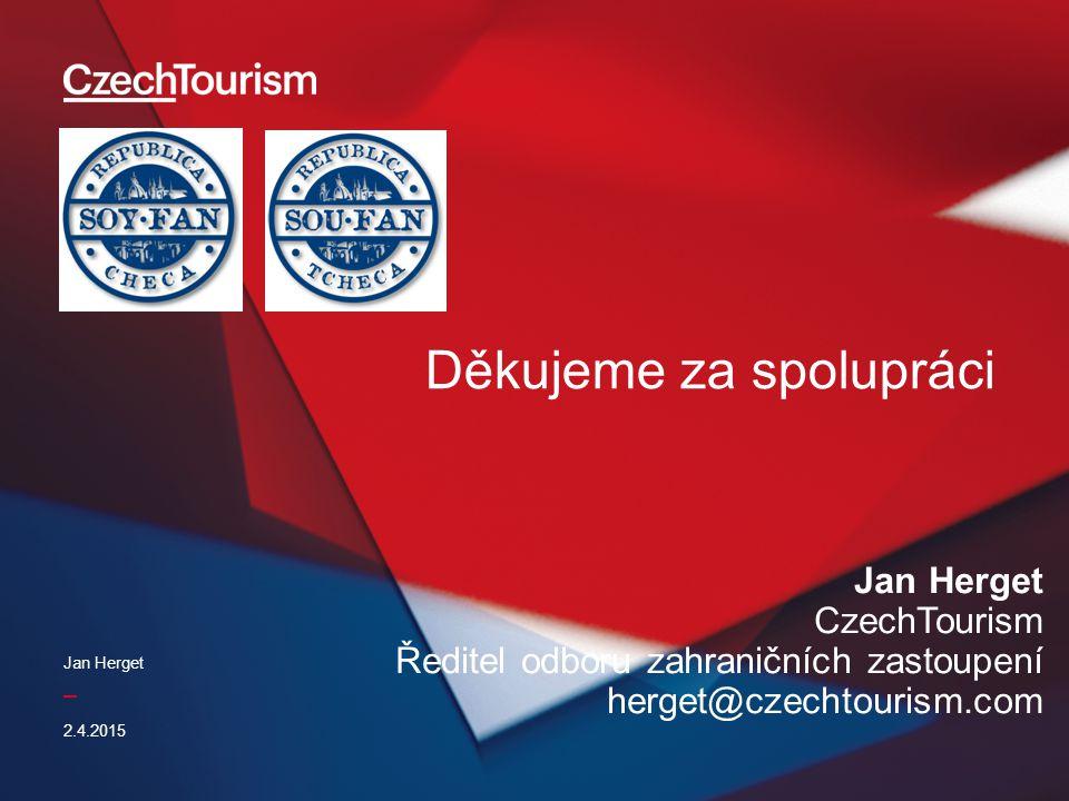 _ 2.4.2015 Jan Herget CzechTourism Ředitel odboru zahraničních zastoupení herget@czechtourism.com Děkujeme za spolupráci