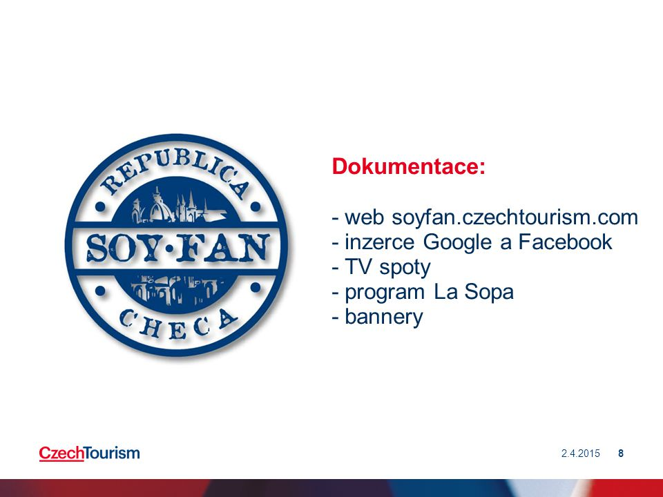 Dokumentace: - web soyfan.czechtourism.com - inzerce Google a Facebook - TV spoty - program La Sopa - bannery 2.4.20158