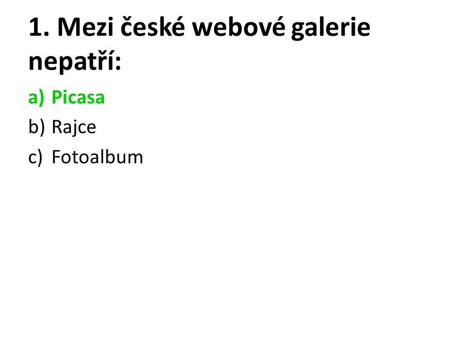 1. Mezi české webové galerie nepatří: a)Picasa b)Rajce c)Fotoalbum