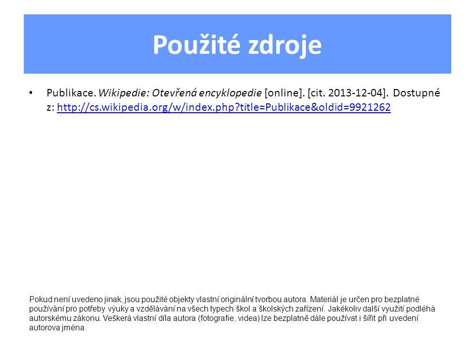 Použité zdroje Publikace. Wikipedie: Otevřená encyklopedie [online].