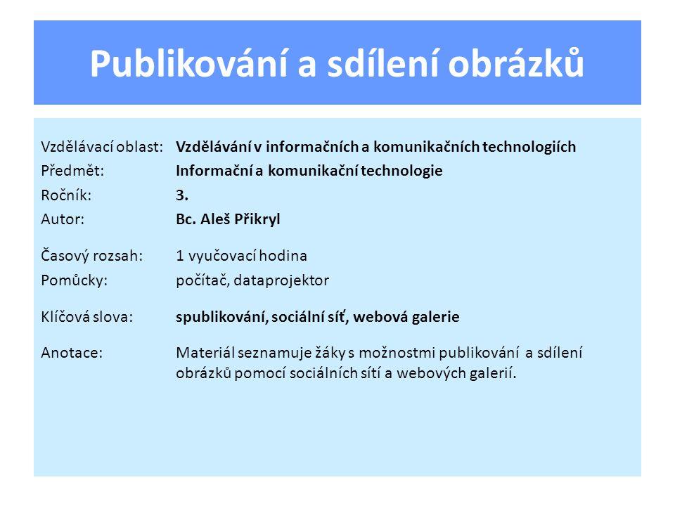 Publikování a sdílení obrázků Vzdělávací oblast:Vzdělávání v informačních a komunikačních technologiích Předmět:Informační a komunikační technologie Ročník:3.