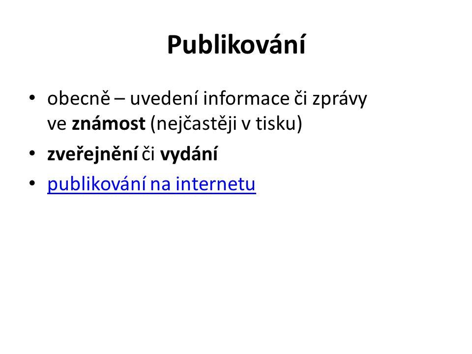 Publikování obecně – uvedení informace či zprávy ve známost (nejčastěji v tisku) zveřejnění či vydání publikování na internetu