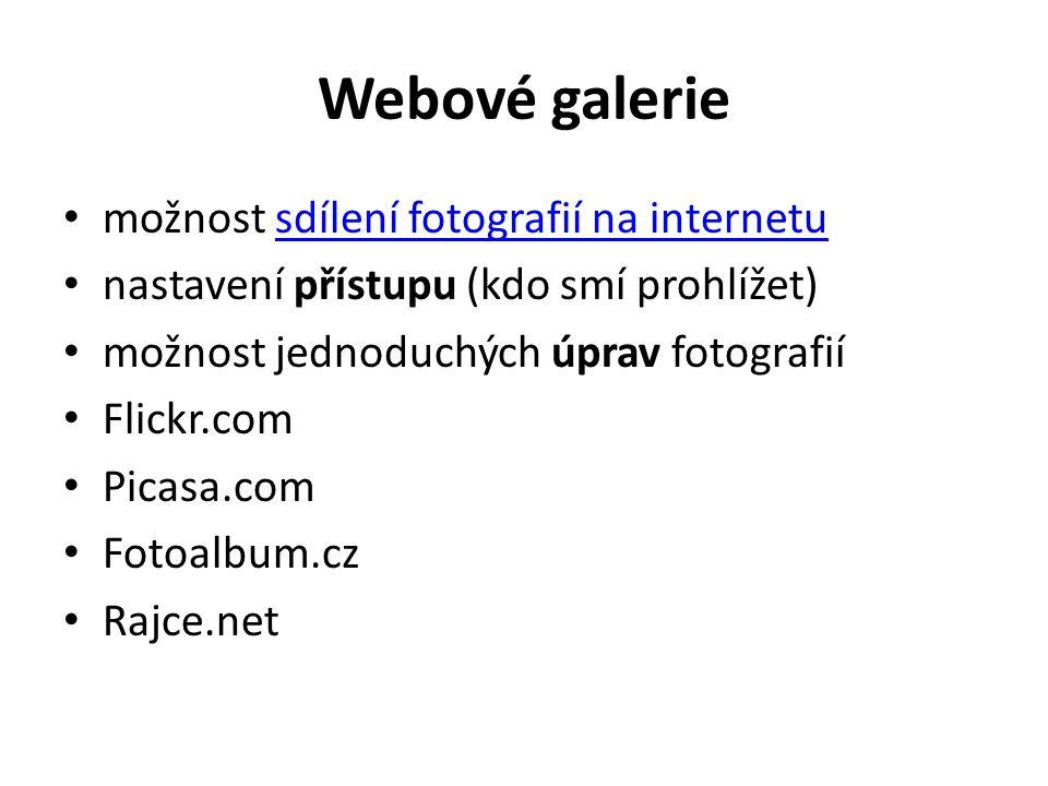 Webové galerie možnost sdílení fotografií na internetusdílení fotografií na internetu nastavení přístupu (kdo smí prohlížet) možnost jednoduchých úprav fotografií Flickr.com Picasa.com Fotoalbum.cz Rajce.net