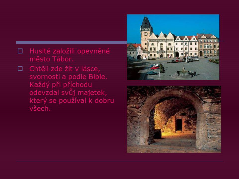  Husité založili opevněné město Tábor. Chtěli zde žít v lásce, svornosti a podle Bible.