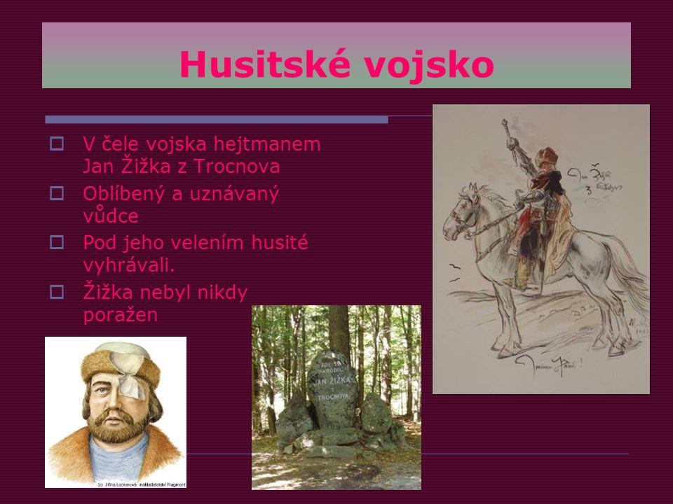 Husitské vojsko  V čele vojska hejtmanem Jan Žižka z Trocnova  Oblíbený a uznávaný vůdce  Pod jeho velením husité vyhrávali.
