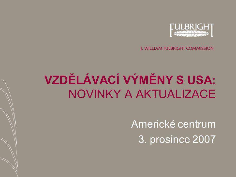VZDĚLÁVACÍ VÝMĚNY S USA: NOVINKY A AKTUALIZACE Americké centrum 3. prosince 2007