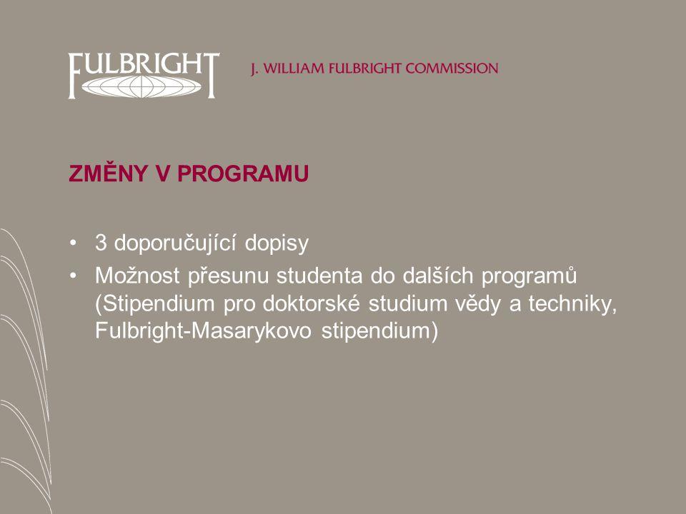 ZMĚNY V PROGRAMU 3 doporučující dopisy Možnost přesunu studenta do dalších programů (Stipendium pro doktorské studium vědy a techniky, Fulbright-Masarykovo stipendium)