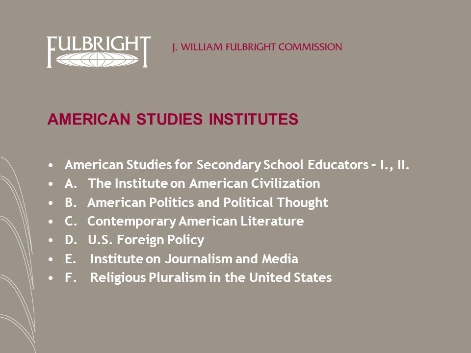 AMERICAN STUDIES INSTITUTES American Studies for Secondary School Educators – I., II. A. The Institute on American Civilization B. American Politics a