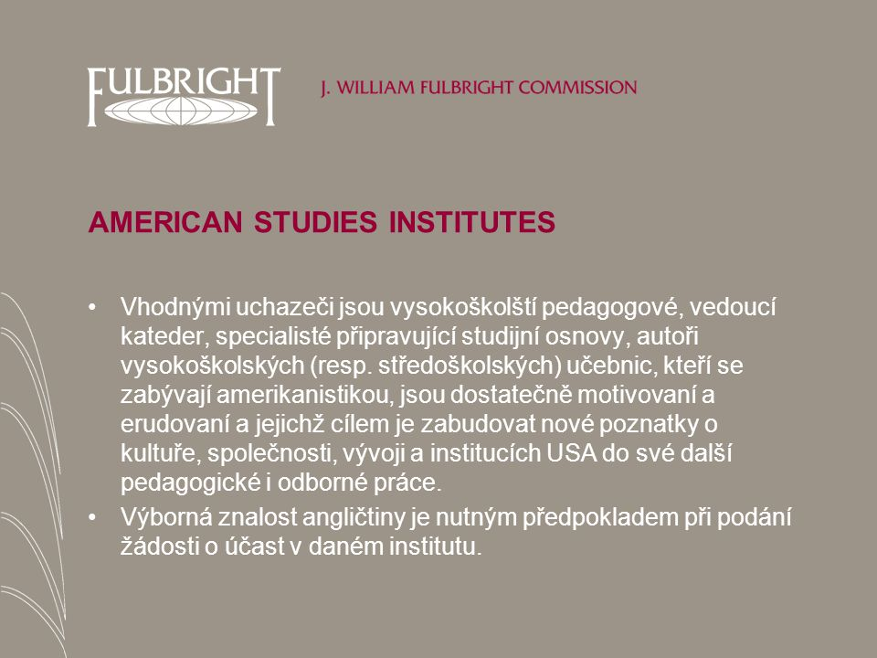 AMERICAN STUDIES INSTITUTES Vhodnými uchazeči jsou vysokoškolští pedagogové, vedoucí kateder, specialisté připravující studijní osnovy, autoři vysokoškolských (resp.