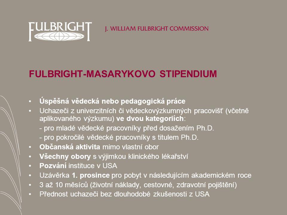 FULBRIGHT-MASARYKOVO STIPENDIUM Úspěšná vědecká nebo pedagogická práce Uchazeči z univerzitních či vědeckovýzkumných pracovišť (včetně aplikovaného výzkumu) ve dvou kategoriích: - pro mladé vědecké pracovníky před dosažením Ph.D.
