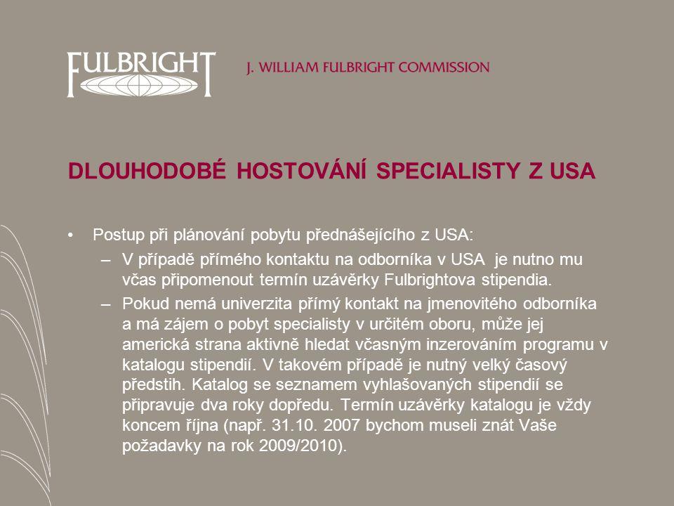 DLOUHODOBÉ HOSTOVÁNÍ SPECIALISTY Z USA Postup při plánování pobytu přednášejícího z USA: –V případě přímého kontaktu na odborníka v USA je nutno mu včas připomenout termín uzávěrky Fulbrightova stipendia.