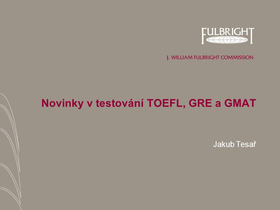 Novinky v testování TOEFL, GRE a GMAT Jakub Tesař