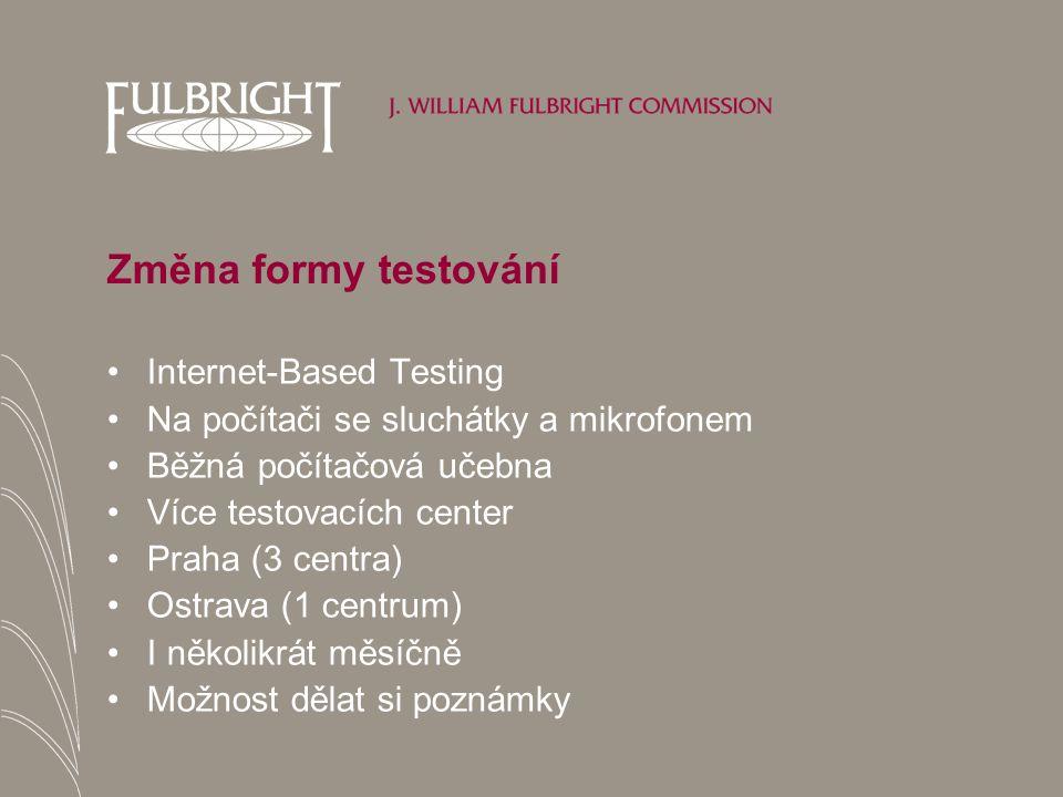 Změna formy testování Internet-Based Testing Na počítači se sluchátky a mikrofonem Běžná počítačová učebna Více testovacích center Praha (3 centra) Ostrava (1 centrum) I několikrát měsíčně Možnost dělat si poznámky