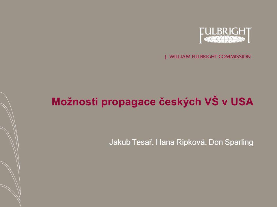 Možnosti propagace českých VŠ v USA Jakub Tesař, Hana Ripková, Don Sparling