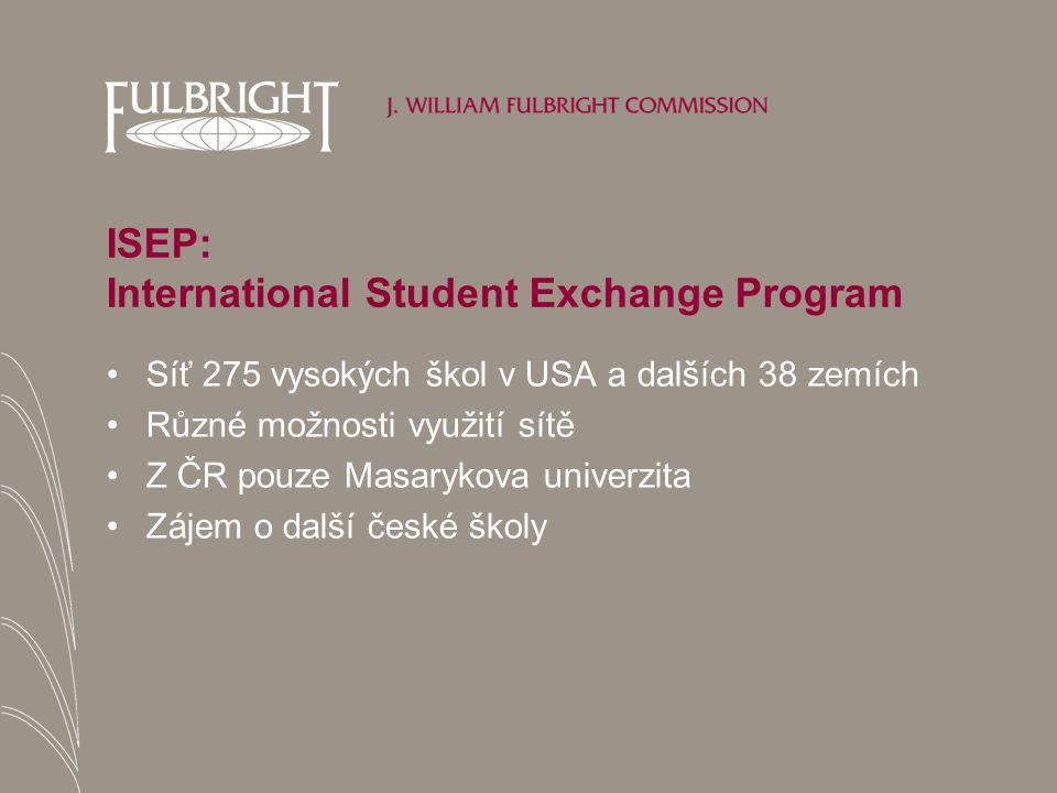 ISEP: International Student Exchange Program Síť 275 vysokých škol v USA a dalších 38 zemích Různé možnosti využití sítě Z ČR pouze Masarykova univerzita Zájem o další české školy