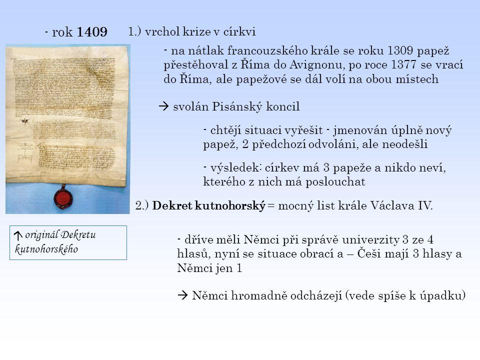 - rok 1409 1.) vrchol krize v církvi - na nátlak francouzského krále se roku 1309 papež přestěhoval z Říma do Avignonu, po roce 1377 se vrací do Říma,