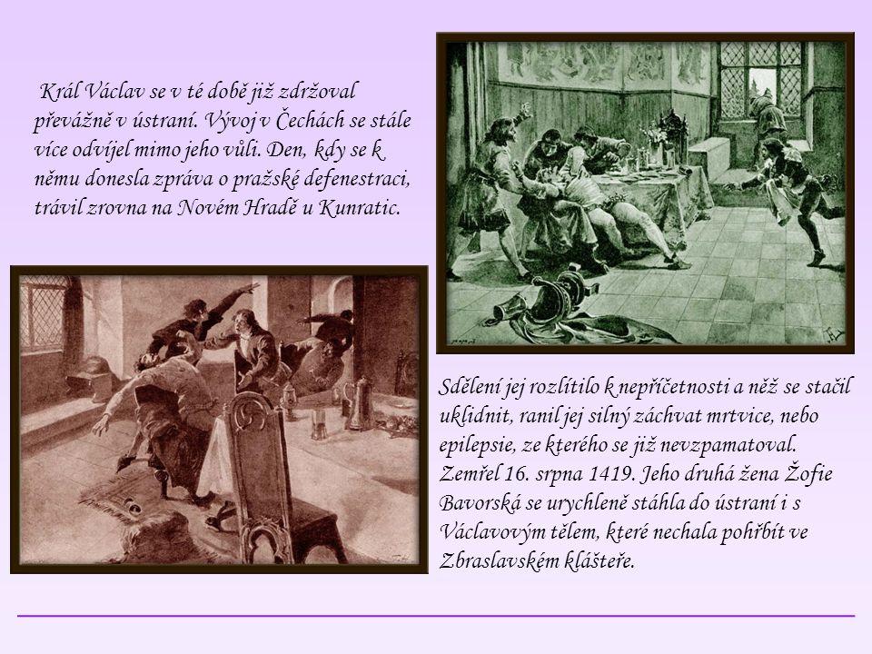 Král Václav se v té době již zdržoval převážně v ústraní. Vývoj v Čechách se stále více odvíjel mimo jeho vůli. Den, kdy se k němu donesla zpráva o pr