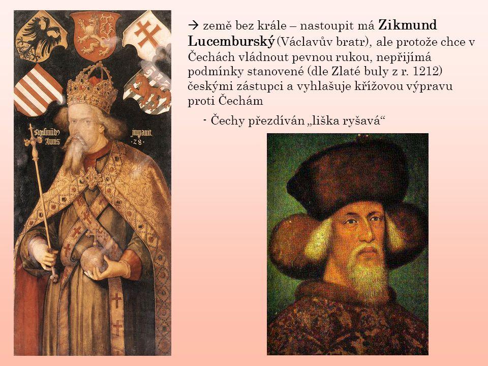  země bez krále – nastoupit má Zikmund Lucemburský (Václavův bratr), ale protože chce v Čechách vládnout pevnou rukou, nepřijímá podmínky stanovené (dle Zlaté buly z r.