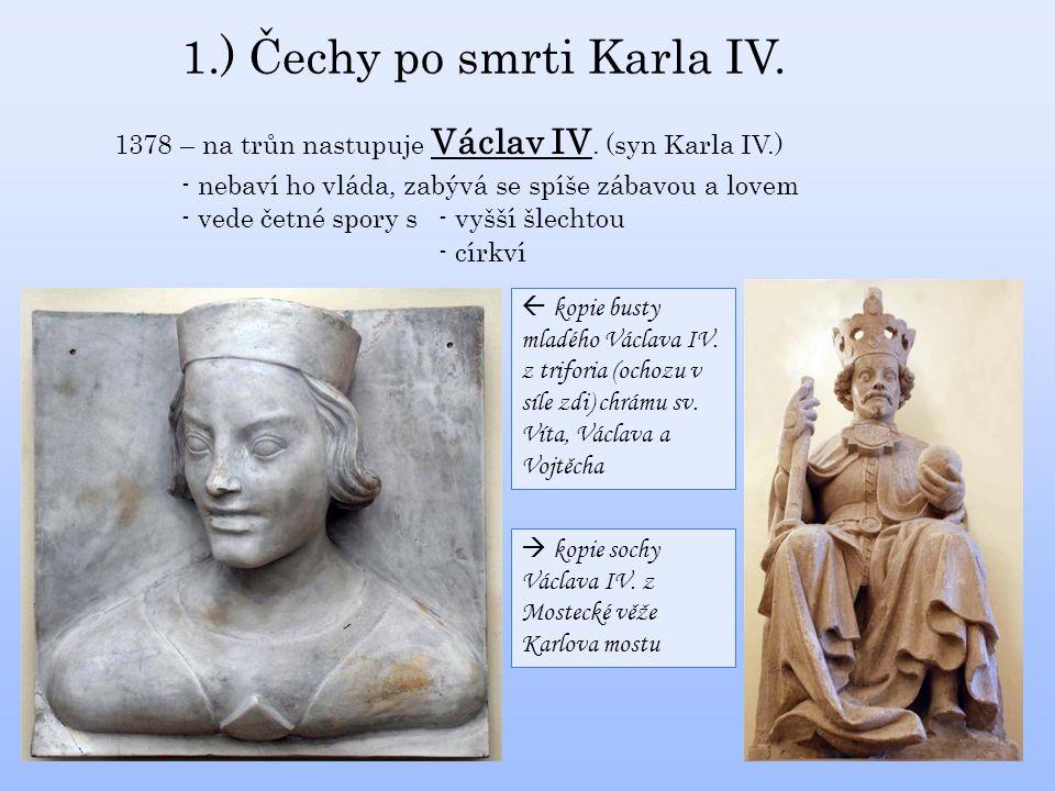1.) Čechy po smrti Karla IV.1378 – na trůn nastupuje Václav IV.