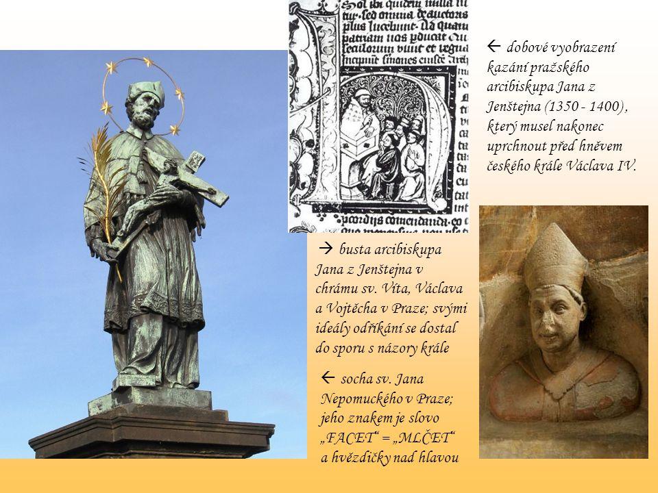  busta arcibiskupa Jana z Jenštejna v chrámu sv. Víta, Václava a Vojtěcha v Praze; svými ideály odříkání se dostal do sporu s názory krále  socha sv