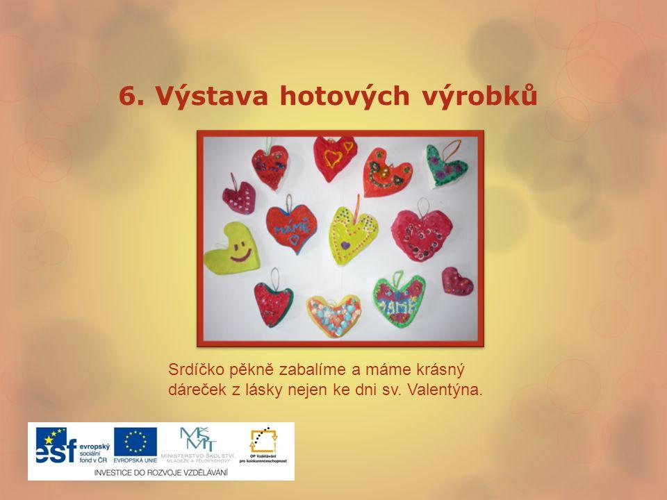 6.Výstava hotových výrobků Srdíčko pěkně zabalíme a máme krásný dáreček z lásky nejen ke dni sv.