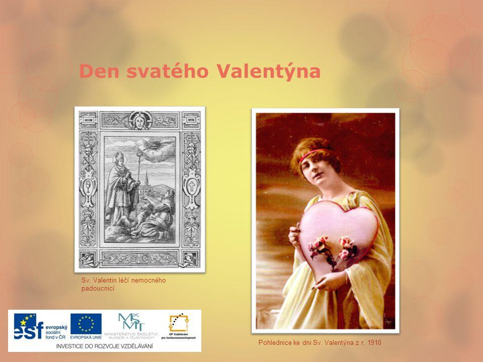 Den svatého Valentýna Pohlednice ke dni Sv. Valentýna z r. 1910 Sv. Valentin léčí nemocného padoucnicí