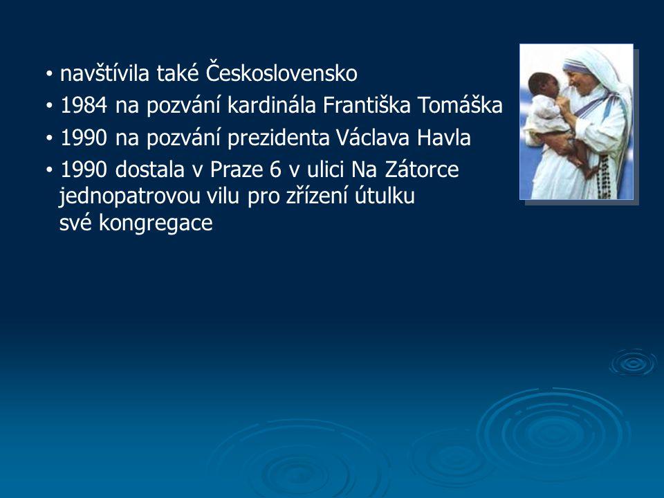 navštívila také Československo 1984 na pozvání kardinála Františka Tomáška 1990 na pozvání prezidenta Václava Havla 1990 dostala v Praze 6 v ulici Na Zátorce jednopatrovou vilu pro zřízení útulku své kongregace
