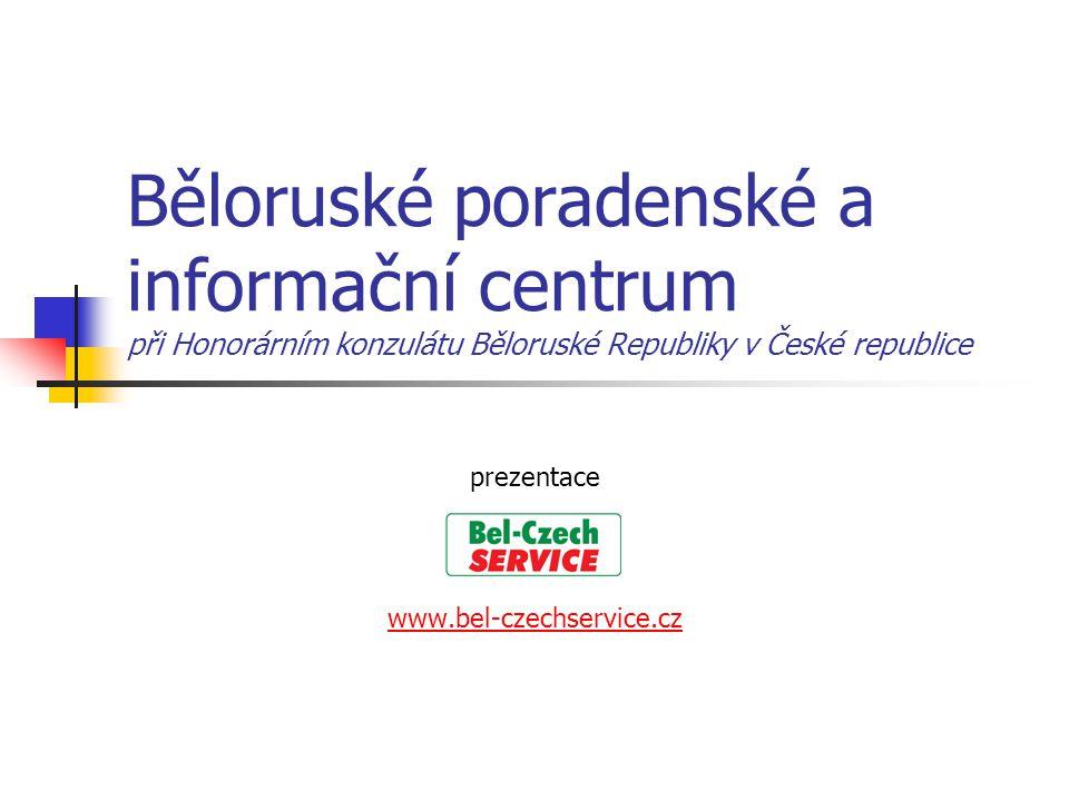 Běloruské poradenské a informační centrum při Honorárním konzulátu Běloruské Republiky v České republice prezentace www.bel-czechservice.cz