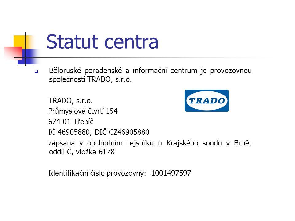 Statut centra  Běloruské poradenské a informační centrum je provozovnou společnosti TRADO, s.r.o. TRADO, s.r.o. Průmyslová čtvrť 154 674 01 Třebíč IČ