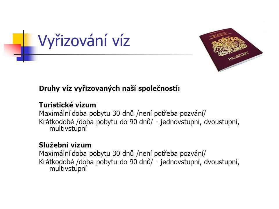 Vyřizování víz Druhy víz vyřizovaných naší společností: Turistické vízum Maximální doba pobytu 30 dnů /není potřeba pozvání/ Krátkodobé /doba pobytu d