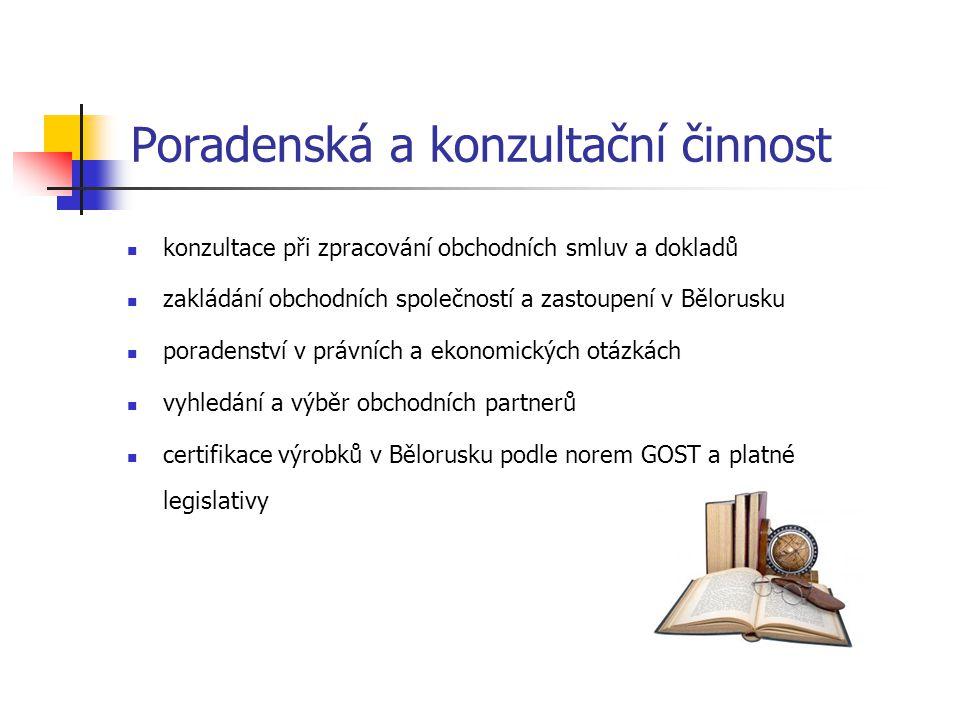 Poradenská a konzultační činnost konzultace při zpracování obchodních smluv a dokladů zakládání obchodních společností a zastoupení v Bělorusku porade
